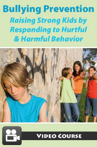 Bullying Prevention: Raising Strong Kids by Responding to Hurtful & Harmful Behavior