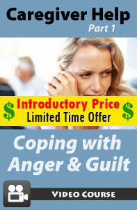 Caregiver Help Part I: Coping with Anger and Guilt