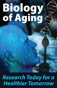 Biology of Aging: Research Today for a Healthier Tomorrow